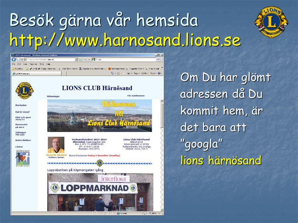"""Besök gärna vår hemsida http://www.harnosand.lions.se Om Du har glömt adressen då Du kommit hem, är det bara att """"googla"""" lions härnösand"""