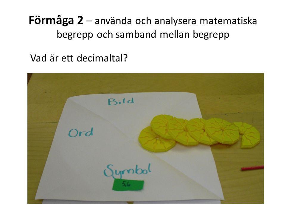 Förmåga 2 – använda och analysera matematiska begrepp och samband mellan begrepp Vad är ett decimaltal?