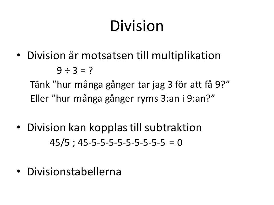 """Division • Division är motsatsen till multiplikation 9 ÷ 3 = ? Tänk """"hur många gånger tar jag 3 för att få 9?"""" Eller """"hur många gånger ryms 3:an i 9:a"""