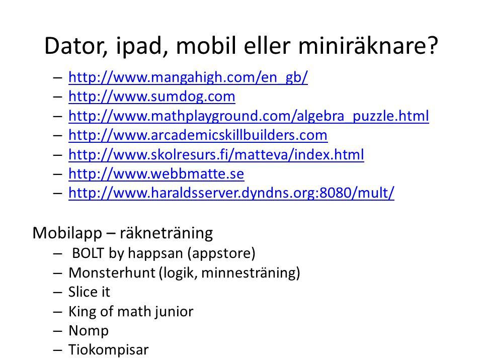 Dator, ipad, mobil eller miniräknare? – http://www.mangahigh.com/en_gb/ http://www.mangahigh.com/en_gb/ – http://www.sumdog.com http://www.sumdog.com