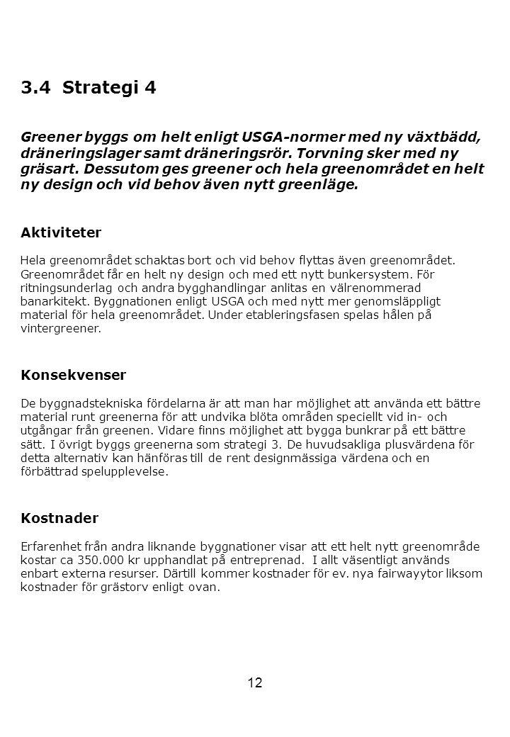 12 3.4 Strategi 4 Greener byggs om helt enligt USGA-normer med ny växtbädd, dräneringslager samt dräneringsrör. Torvning sker med ny gräsart. Dessutom