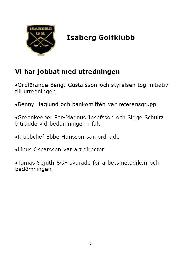 2 Isaberg Golfklubb Vi har jobbat med utredningen Ordförande Bengt Gustafsson och styrelsen tog initiativ till utredningen Benny Haglund och bankomi