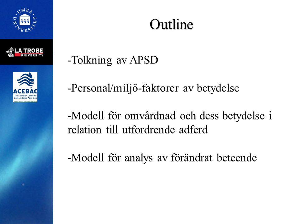 Outline -Tolkning av APSD -Personal/miljö-faktorer av betydelse -Modell för omvårdnad och dess betydelse i relation till utfordrende adferd -Modell fö