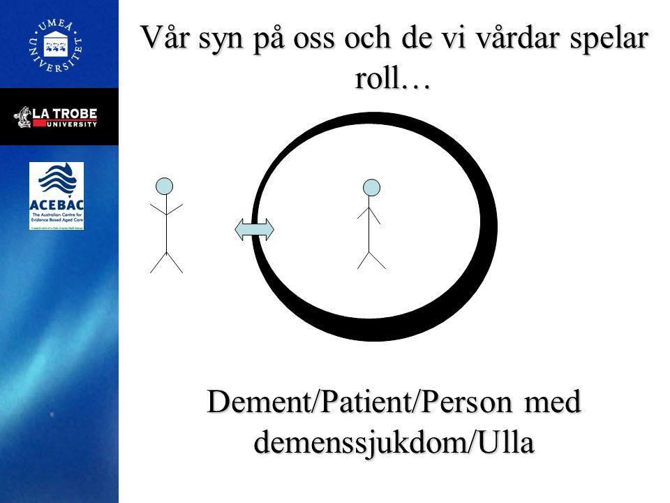 Vår syn på oss och de vi vårdar spelar roll… Dement/Patient/Person med demenssjukdom/Ulla