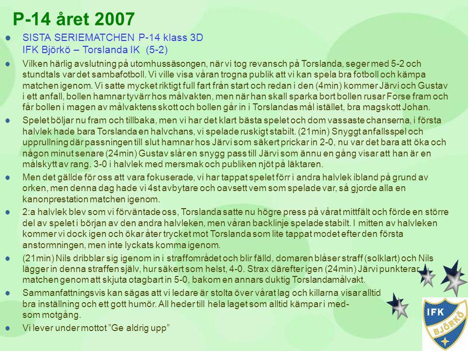 P-14 året 2007  SISTA SERIEMATCHEN P-14 klass 3D IFK Björkö – Torslanda IK (5-2)  Vilken härlig avslutning på utomhussäsongen, när vi tog revansch p