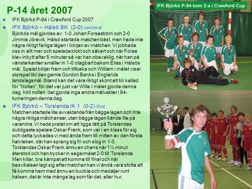  IFK Björkö P-94 i Crawford Cup 2007  IFK Björkö – Hälsö BK (2-0) semifinal Björkös mål gjordes av: 1-0 Johan Forseström och 2-0 Jimmie Jörevik. Häl