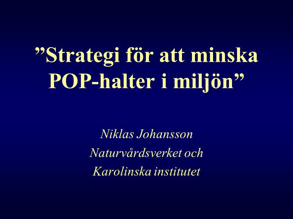 """""""Strategi för att minska POP-halter i miljön"""" Niklas Johansson Naturvårdsverket och Karolinska institutet"""