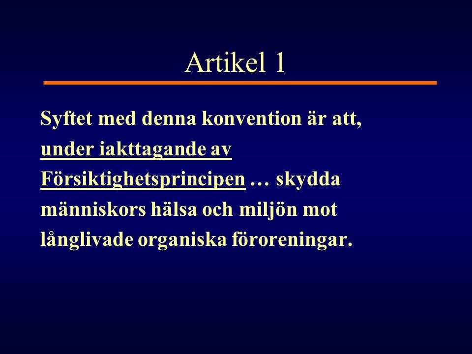 Artikel 1 Syftet med denna konvention är att, under iakttagande av Försiktighetsprincipen … skydda människors hälsa och miljön mot långlivade organisk