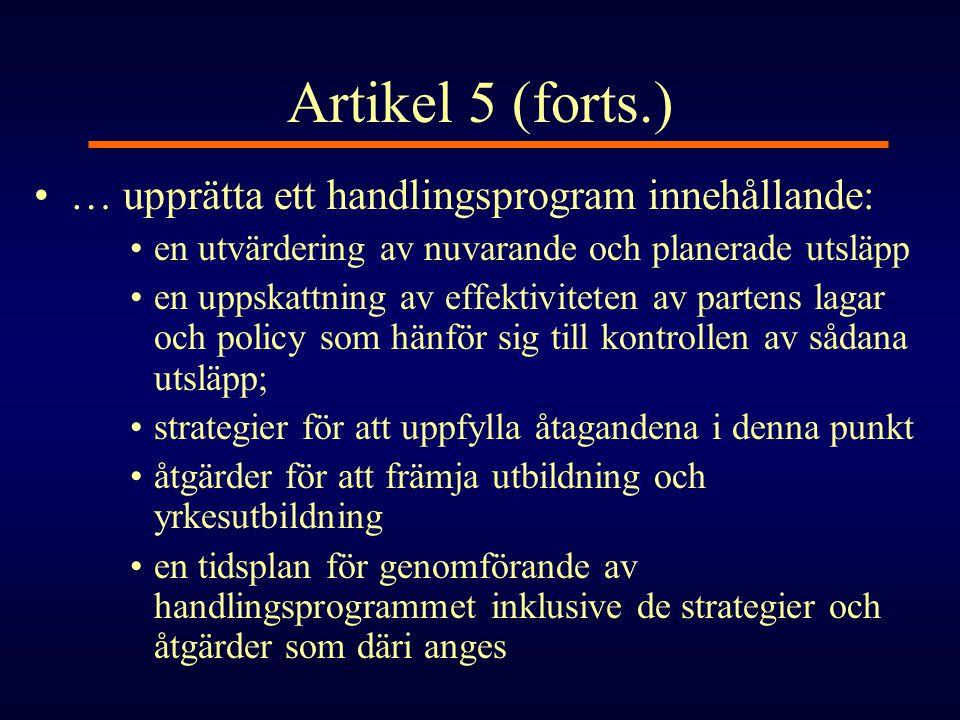 Artikel 5 (forts.) •… upprätta ett handlingsprogram innehållande: •en utvärdering av nuvarande och planerade utsläpp •en uppskattning av effektivitete