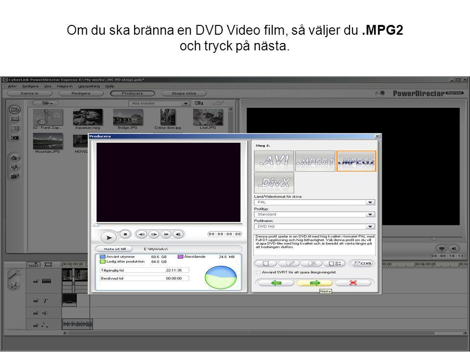 Om du ska bränna en DVD Video film, så väljer du.MPG2 och tryck på nästa.