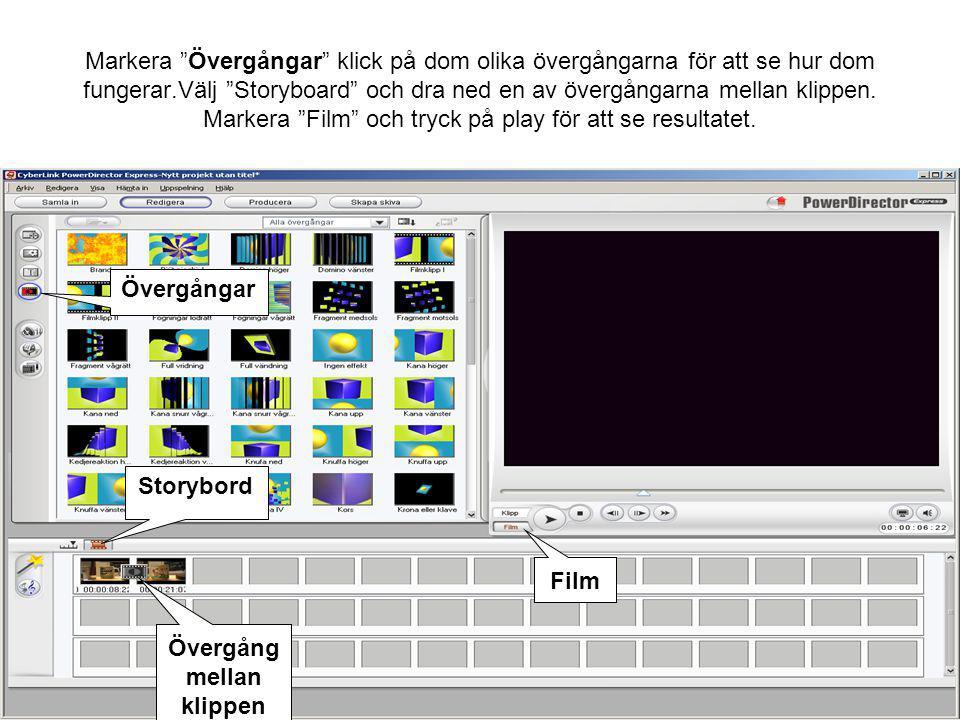 Markera Övergångar klick på dom olika övergångarna för att se hur dom fungerar.Välj Storyboard och dra ned en av övergångarna mellan klippen.