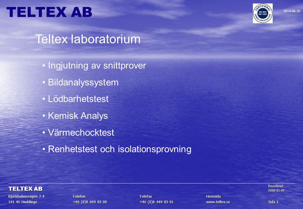 Sida 1 www.teltex.se +46 (0)8 449 83 01 +46 (0)8 449 83 00 141 46 Huddinge HemsidaTelefaxTelefon Björkholmsvägen 2-4 Reviderad2008-01-09 TELTEX AB 201