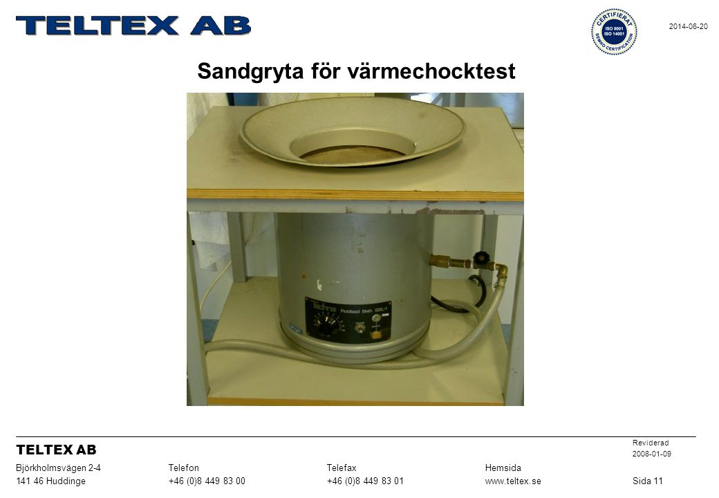 Sandgryta för värmechocktest Sida 11www.teltex.se+46 (0)8 449 83 01+46 (0)8 449 83 00141 46 Huddinge HemsidaTelefaxTelefonBjörkholmsvägen 2-4 Revidera