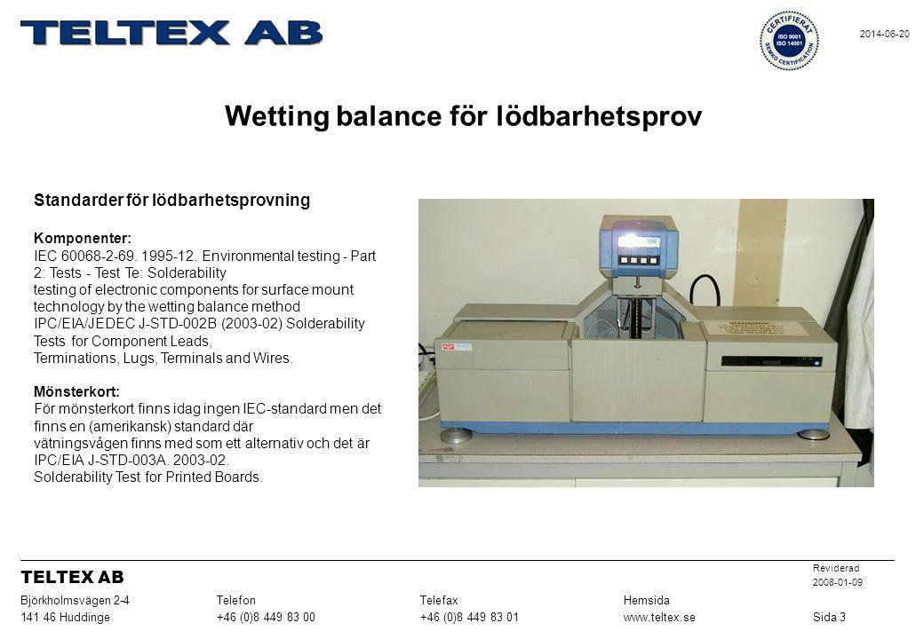 Standarder för lödbarhetsprovning Komponenter: IEC 60068-2-69. 1995-12. Environmental testing - Part 2: Tests - Test Te: Solderability testing of elec
