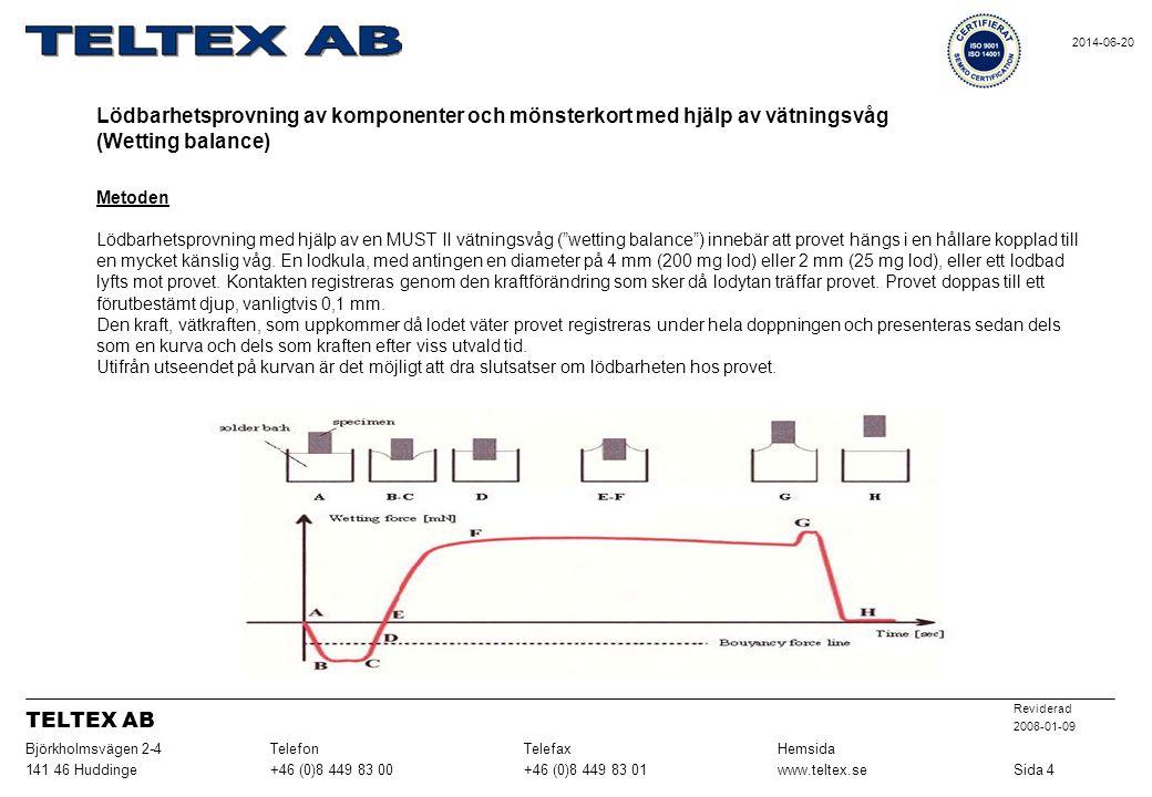 """Metoden Lödbarhetsprovning med hjälp av en MUST II vätningsvåg (""""wetting balance"""") innebär att provet hängs i en hållare kopplad till en mycket känsli"""