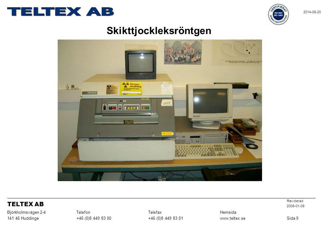 Skikttjockleksröntgen Sida 9www.teltex.se+46 (0)8 449 83 01+46 (0)8 449 83 00141 46 Huddinge HemsidaTelefaxTelefonBjörkholmsvägen 2-4 Reviderad 2008-0