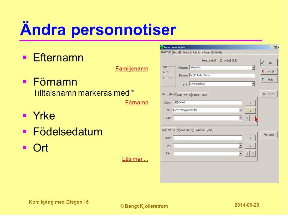 Ändra personnotiser  Efternamn Familjenamn  Förnamn Tilltalsnamn markeras med * Förnamn  Yrke  Födelsedatum  Ort Läs mer... Kom igång med Disgen