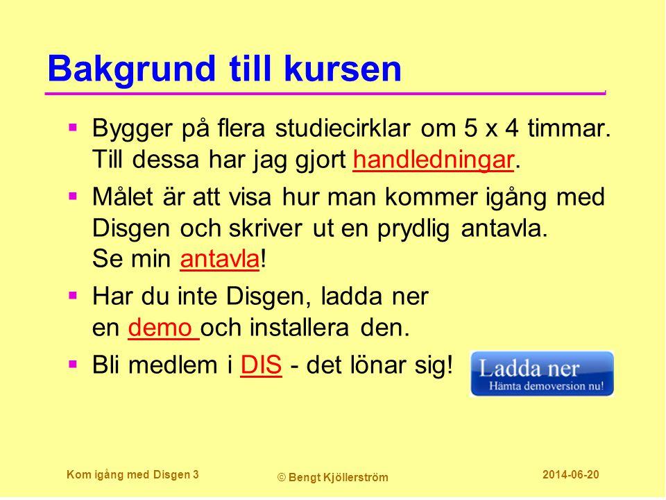 Min antavla på nätet Kom igång med Disgen 54 © Bengt Kjöllerström 2014-06-20 www.kj2.se/anor