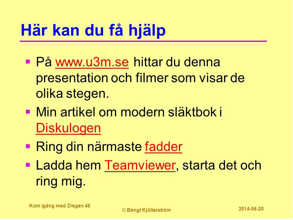 Här kan du få hjälp  På www.u3m.se hittar du denna presentation och filmer som visar de olika stegen.www.u3m.se  Min artikel om modern släktbok i Di