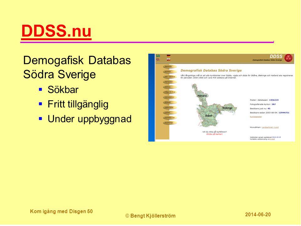 DDSS.nu Demogafisk Databas Södra Sverige  Sökbar  Fritt tillgänglig  Under uppbyggnad Kom igång med Disgen 50 © Bengt Kjöllerström 2014-06-20