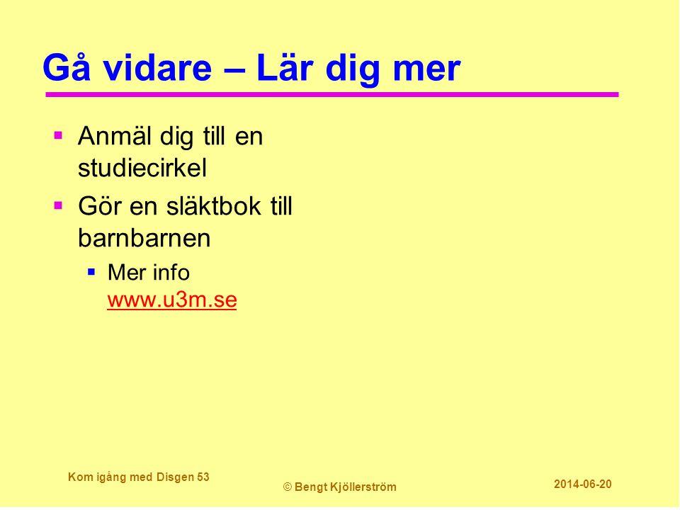 Gå vidare – Lär dig mer  Anmäl dig till en studiecirkel  Gör en släktbok till barnbarnen  Mer info www.u3m.se www.u3m.se Kom igång med Disgen 53 ©