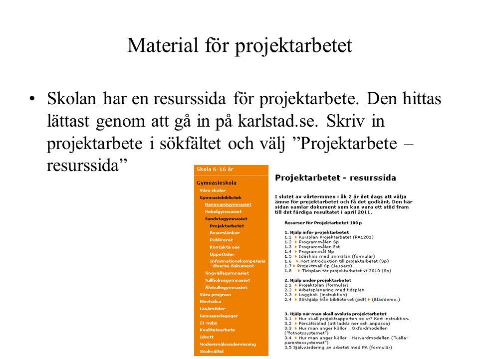 Material för projektarbetet •Skolan har en resurssida för projektarbete. Den hittas lättast genom att gå in på karlstad.se. Skriv in projektarbete i s