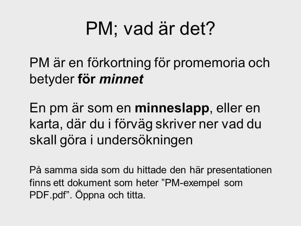 PM; vad är det? PM är en förkortning för promemoria och betyder för minnet En pm är som en minneslapp, eller en karta, där du i förväg skriver ner vad