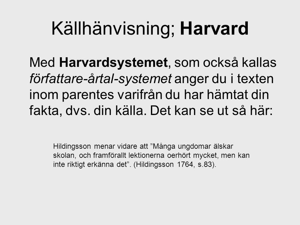 Med Harvardsystemet, som också kallas författare-årtal-systemet anger du i texten inom parentes varifrån du har hämtat din fakta, dvs. din källa. Det