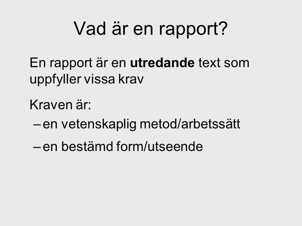 Vad är en rapport? En rapport är en utredande text som uppfyller vissa krav Kraven är: –en vetenskaplig metod/arbetssätt –en bestämd form/utseende