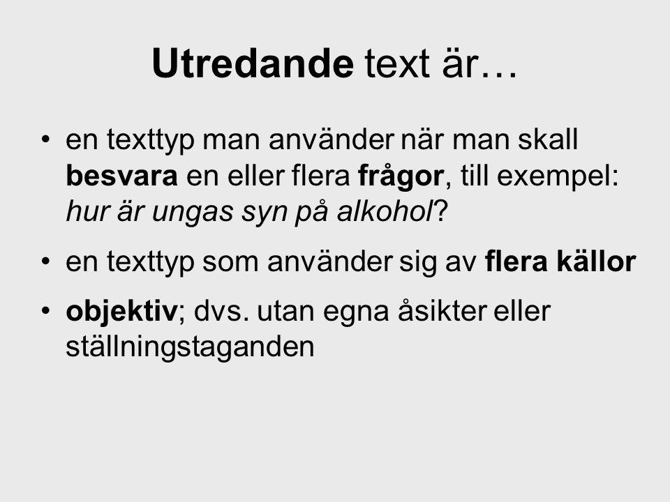 Utredande text är… •en texttyp man använder när man skall besvara en eller flera frågor, till exempel: hur är ungas syn på alkohol? •en texttyp som an