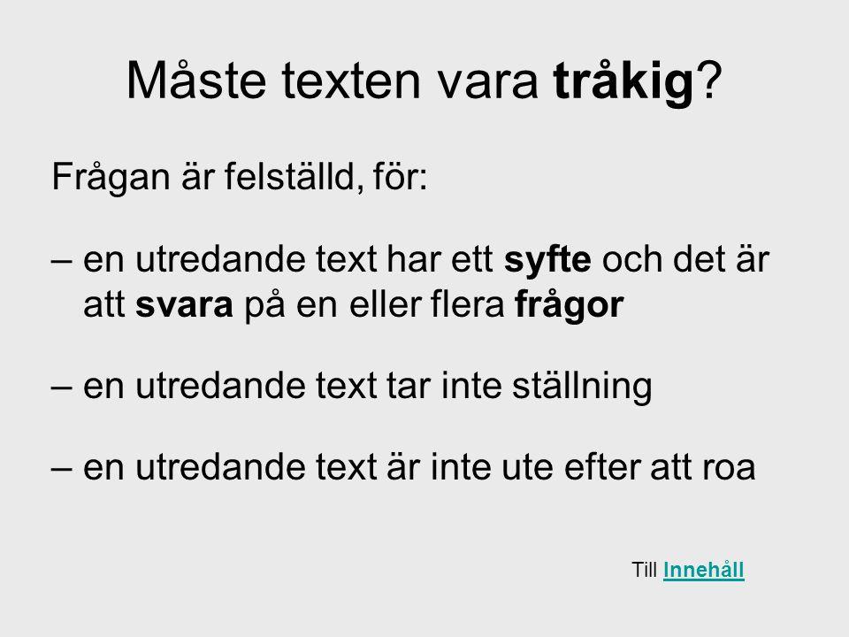Frågan är felställd, för: –en utredande text har ett syfte och det är att svara på en eller flera frågor –en utredande text tar inte ställning –en utr