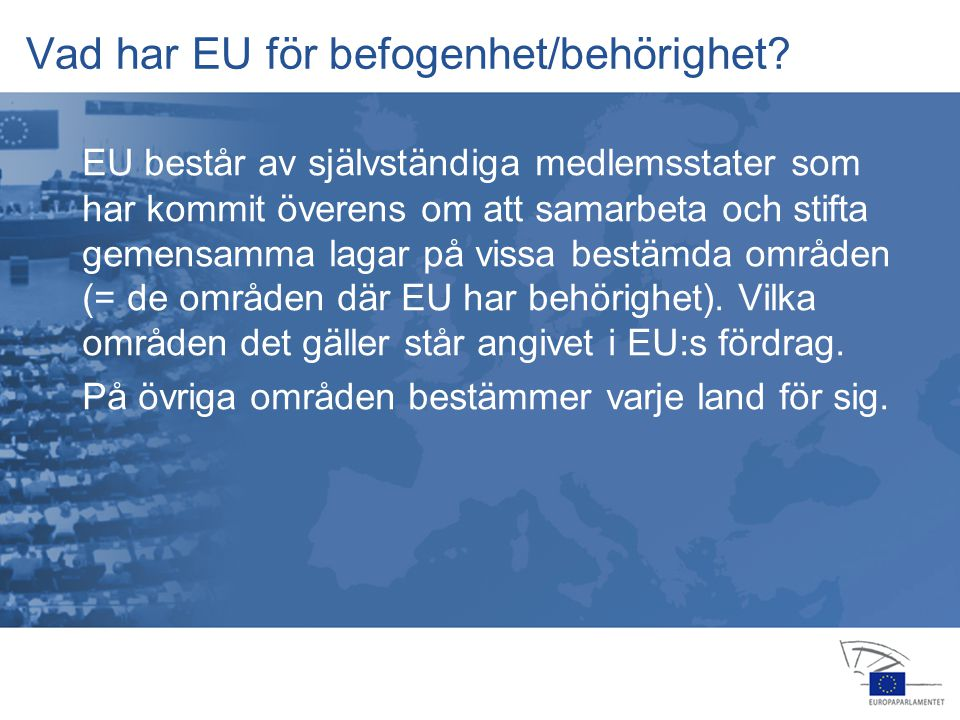 13 jan 2004 14 feb 20064 apr 2006 24 jul 2006 25 jul 2006 22 nov 200516 feb 2006 23 okt 2006 15 nov 2006 12 dec 2006 Tre olika typer av befogenhet 1.EU har exklusiv befogenhet 2.EU delar befogenhet med medlemsstaterna 3.EU har stödjande befogenhet EU har tilldelats dessa befogenheter i fördraget.