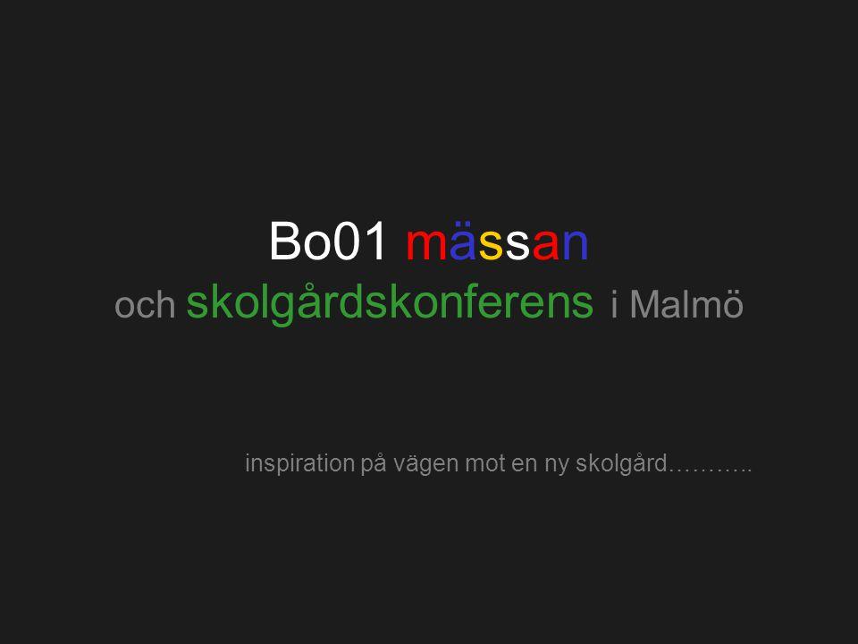Bo01 mässan och skolgårdskonferens i Malmö inspiration på vägen mot en ny skolgård………..