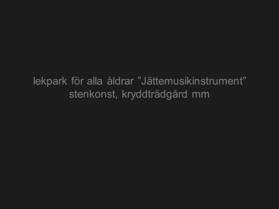 """lekpark för alla åldrar """"Jättemusikinstrument"""" stenkonst, kryddträdgård mm"""