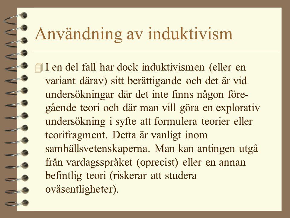 Användning av induktivism 4 I en del fall har dock induktivismen (eller en variant därav) sitt berättigande och det är vid undersökningar där det inte