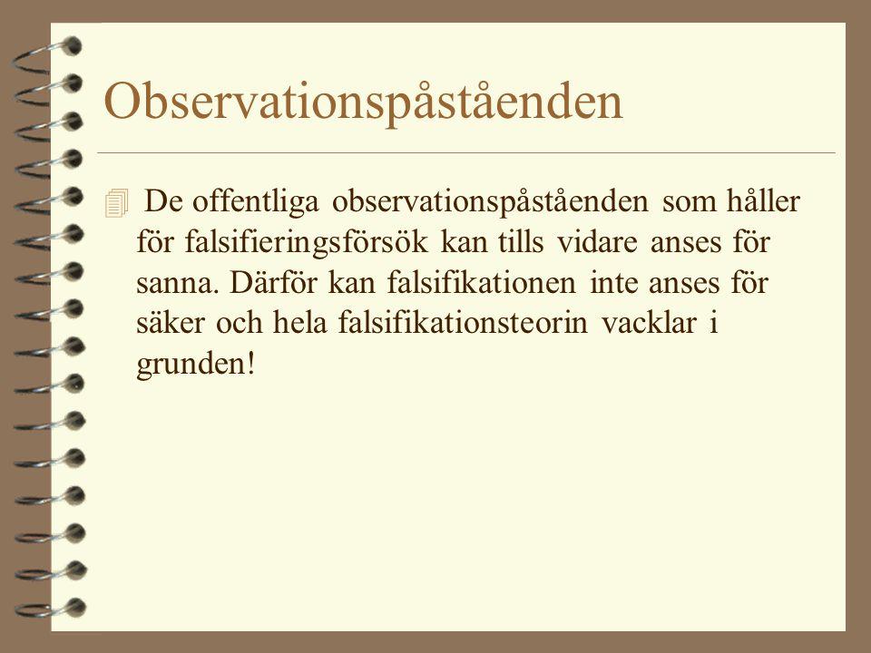 Observationspåståenden 4 De offentliga observationspåståenden som håller för falsifieringsförsök kan tills vidare anses för sanna. Därför kan falsifik