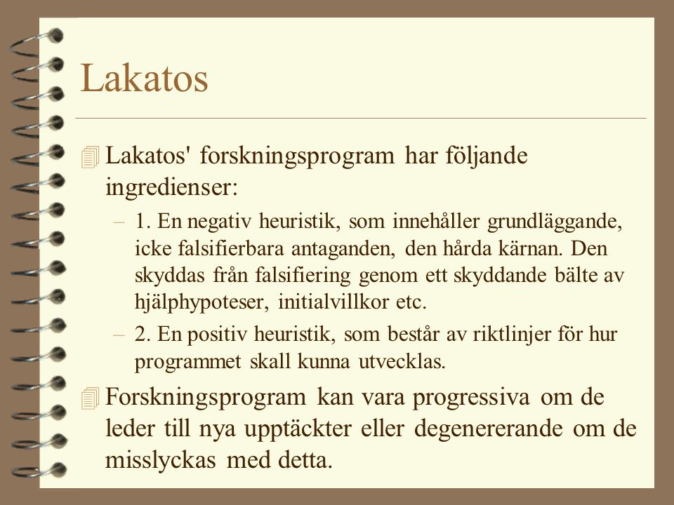 Lakatos 4 Lakatos' forskningsprogram har följande ingredienser: –1. En negativ heuristik, som innehåller grundläggande, icke falsifierbara antaganden,