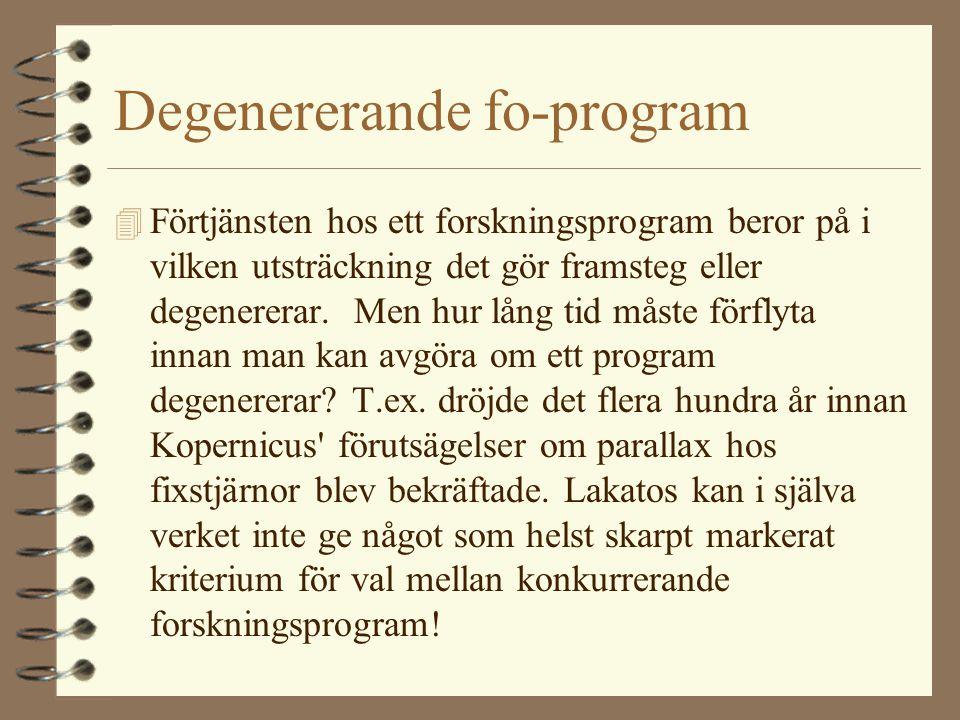 Degenererande fo-program 4 Förtjänsten hos ett forskningsprogram beror på i vilken utsträckning det gör framsteg eller degenererar. Men hur lång tid m