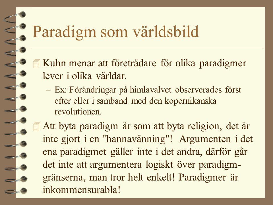 Paradigm som världsbild 4 Kuhn menar att företrädare för olika paradigmer lever i olika världar. –Ex: Förändringar på himlavalvet observerades först e