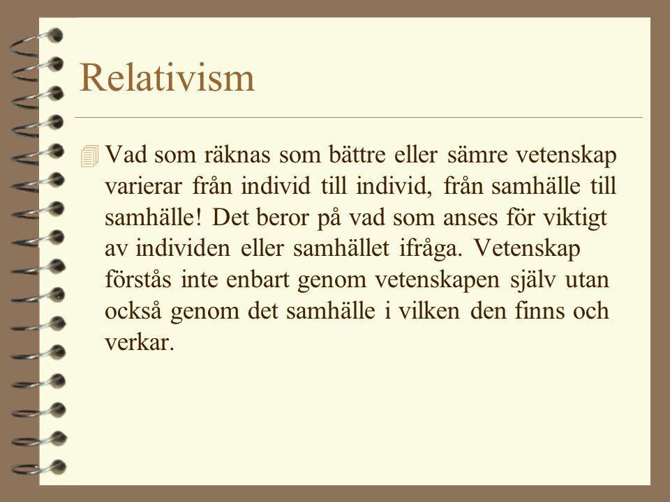 Relativism 4 Vad som räknas som bättre eller sämre vetenskap varierar från individ till individ, från samhälle till samhälle! Det beror på vad som ans