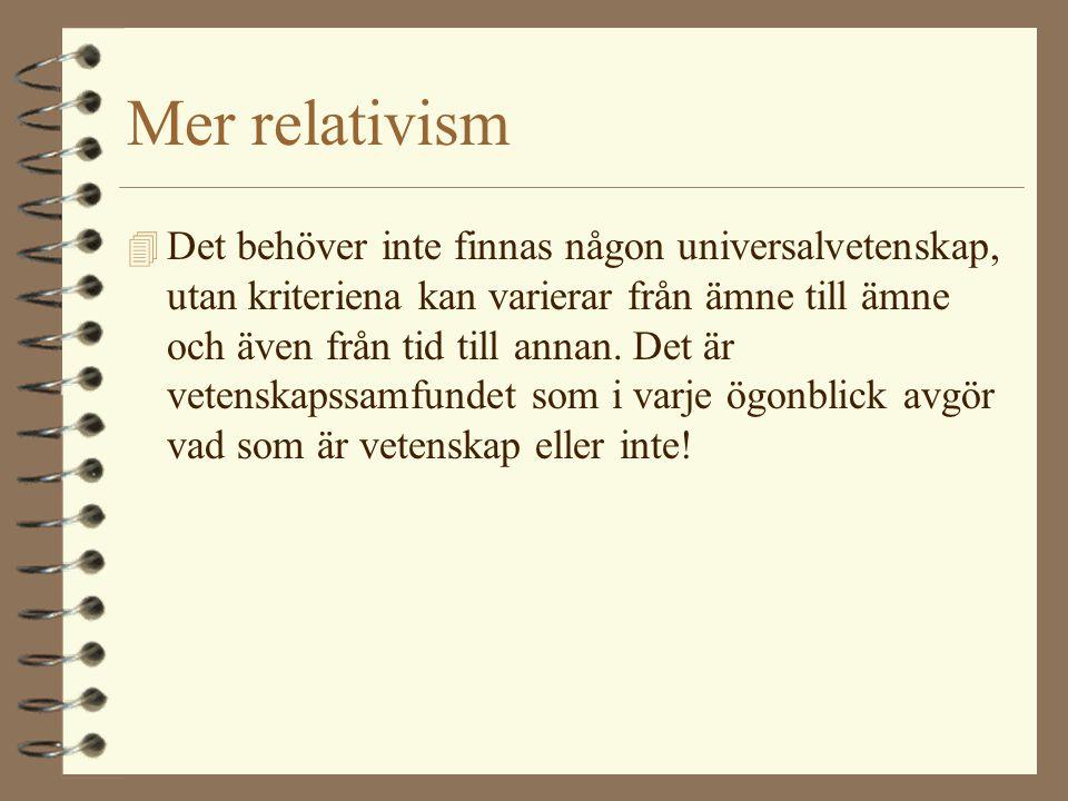 Mer relativism 4 Det behöver inte finnas någon universalvetenskap, utan kriteriena kan varierar från ämne till ämne och även från tid till annan. Det