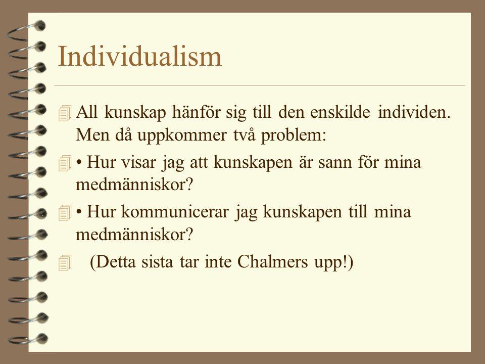 Individualism 4 All kunskap hänför sig till den enskilde individen. Men då uppkommer två problem: 4 • Hur visar jag att kunskapen är sann för mina med
