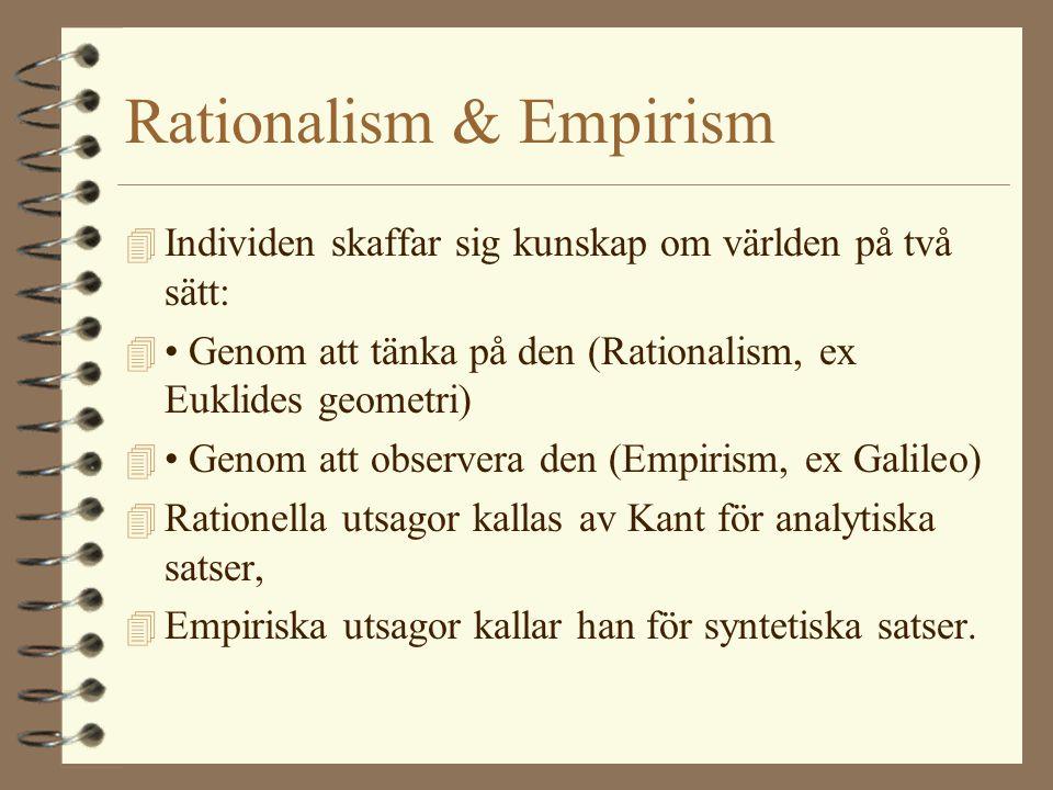 Rationalism & Empirism 4 Individen skaffar sig kunskap om världen på två sätt: 4 • Genom att tänka på den (Rationalism, ex Euklides geometri) 4 • Geno