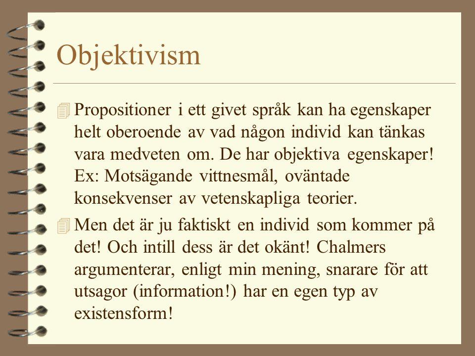 Objektivism 4 Propositioner i ett givet språk kan ha egenskaper helt oberoende av vad någon individ kan tänkas vara medveten om. De har objektiva egen