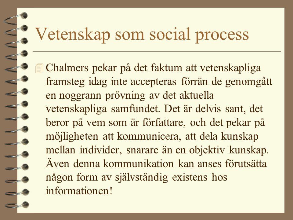 Vetenskap som social process 4 Chalmers pekar på det faktum att vetenskapliga framsteg idag inte accepteras förrän de genomgått en noggrann prövning a