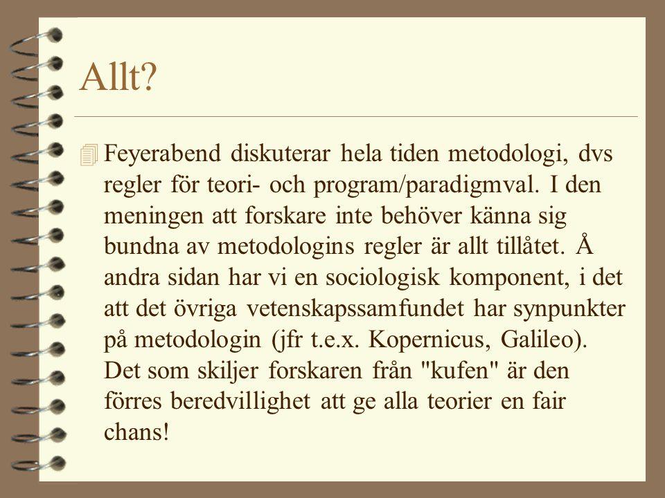 Allt? 4 Feyerabend diskuterar hela tiden metodologi, dvs regler för teori- och program/paradigmval. I den meningen att forskare inte behöver känna sig