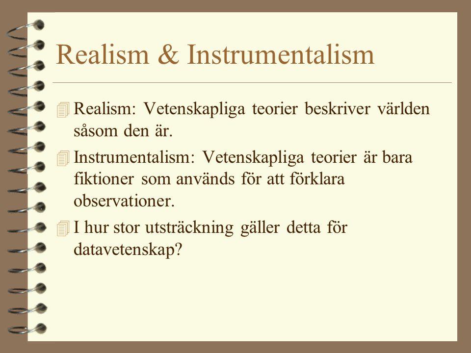 Realism & Instrumentalism 4 Realism: Vetenskapliga teorier beskriver världen såsom den är. 4 Instrumentalism: Vetenskapliga teorier är bara fiktioner