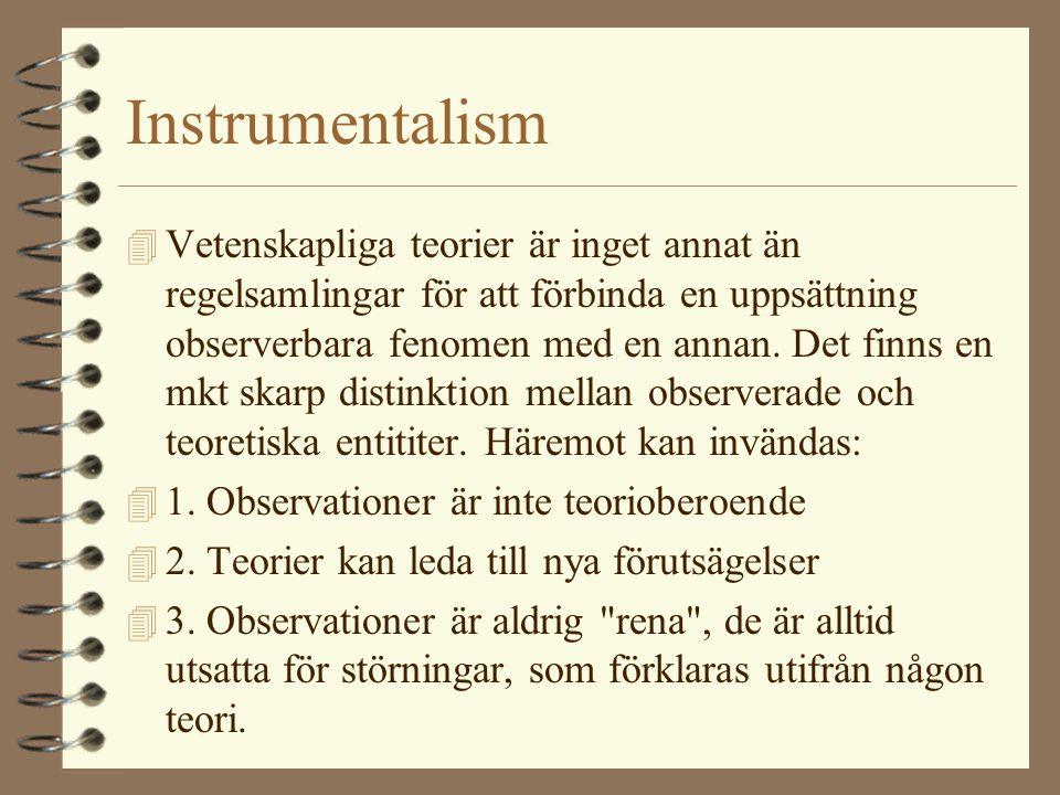 Instrumentalism 4 Vetenskapliga teorier är inget annat än regelsamlingar för att förbinda en uppsättning observerbara fenomen med en annan. Det finns
