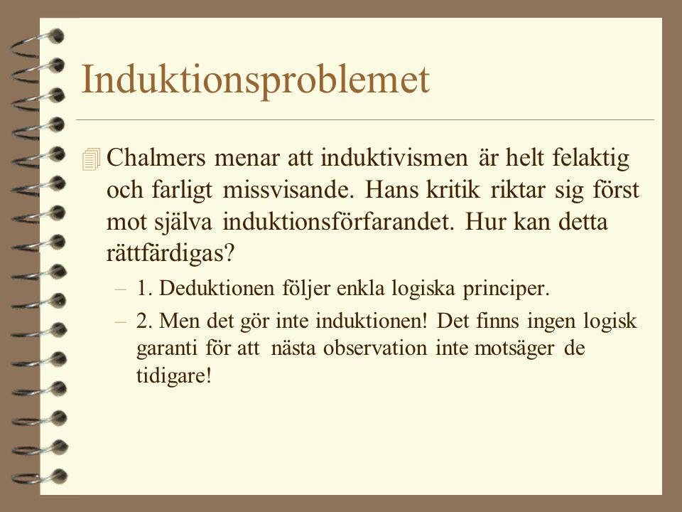Induktionsproblemet 4 Chalmers menar att induktivismen är helt felaktig och farligt missvisande. Hans kritik riktar sig först mot själva induktionsför