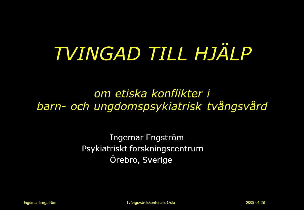 Ingemar Engström Tvångsvårdskonferens Oslo 2009-04-28 Subjektperspektiv l Fokus: ungdomarnas egna upplevelser av • tvång • delaktighet • mening • möten